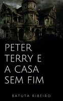 Peter Terry e a casa sem fim - Batuta Ribeiro