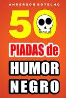 50 Piadas de humor negro - Anderson Botelho
