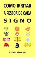 Como irritar a pessoa de cada signo - Flávio Mendes