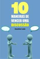 10 Maneiras de vencer uma discussão - Anselmo Leão