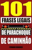 101 Frases legais de parachoque de caminhão - Fernando Bragança