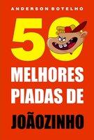 50 Melhores piadas de Joãozinho - Anderson Botelho