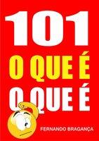 101 O que é o que é - Fernando Bragança