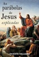As parábolas de Jesus explicadas - Vicente Villares