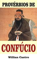 Provérbios de Confúcio - Willian Castro