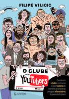 O clube dos youtubers - Filipe Vilicic