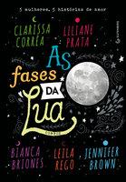 As fases da lua - Jennifer Brown, Liliane Prata, Leila Rego, Clarissa Corrêa, Bianca Briones