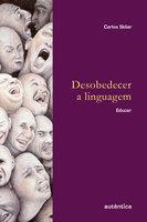 Desobedecer a linguagem - Carlos Skliar