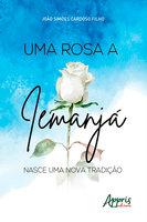 Uma Rosa a Iemanjá: Nasce uma Nova Tradição - João Simões Cardoso