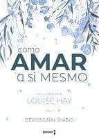 Como amar a si mesmo com a sabedoria de Louise Hay - Robert Holden, Louise Hay