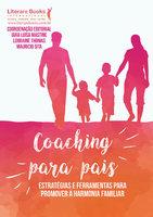 Coaching para pais - volume 1: estratégias e ferramentas para promover a harmonia familiar