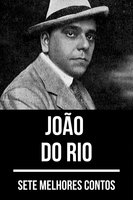 7 melhores contos de João do Rio - João do Rio, August Nemo