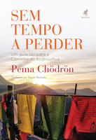 Sem tempo a perder - Pema Chödron