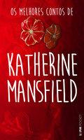Os melhores contos de Katherine Mansfield - Katherine Mansfield
