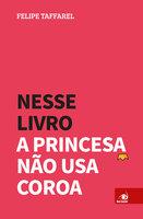 Nesse livro a princesa não usa coroa - Felipe Taffarel