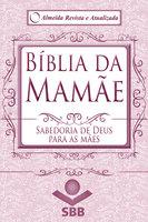 Bíblia da Mamãe - Almeida Revista e Atualizada - Bobbie Wolgemuth, Sociedade Bíblica do Brasil