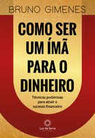 Como ser um ímã para o dinheiro - Bruno Gimenes