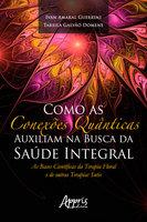 Como as Conexões Quânticas Auxiliam na Busca da Saúde Integral: - Ivan Amaral Guerrini, Tarsila Galvão Domene