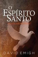O Espírito Santo, Duas Experiências - David Emigh