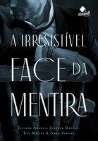 A irresistível face da mentira - Nana Simons, Evy Maciel, Tatiana Amaral, Juliana Dantas