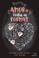 Amor de todas as formas - Mila Wander, Tatiana Amaral, M. S. Fayes, Raiza Varella, JC Ponzi