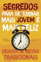 Segredos para se tornar mais jovem e mais feliz - Manoel Fernandes