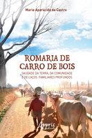 Romaria de Carro de Bois: Saudade da Terra, da Comunidade e de Laços Familiares Profundos - Maria Aparecida de Castro