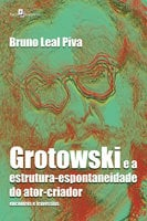 Grotowski e a estrutura-espontaneidade do ator-criador - Bruno Leal Piva