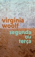 Segunda ou Terça - Virginia Woolf
