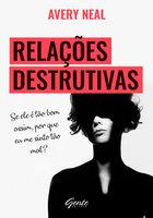Relações destrutivas - Avery Neal