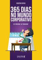 365 dias no mundo corporativo - Rogério Bergh