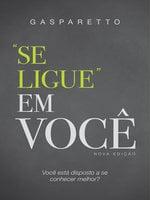 Se ligue em você! - Luiz Gasparetto