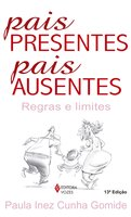 Pais presentes, pais ausentes - Paula Inez Cunha Gomide