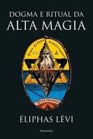 Dogma e ritual da alta magia - Eliphas Levi