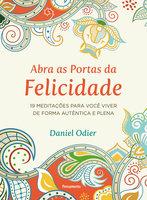 Abra as Portas da Felicidade - Daniel Odier