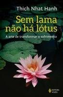 Sem lama não há lotus - Thich Nhat Hanh