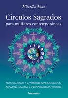 Círculos Sagrados Para Mulheres Contemporâneas - Mirella Faur