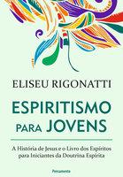 Espiritismo Para Jovens: A história de Jesus e o livro dos espíritos para iniciantes da doutrina espírita
