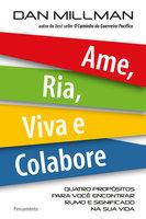 Ame, Ria, Viva e Colabore - Dan Millman