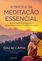 A Prática da Meditação Essencial - Dalai Lama