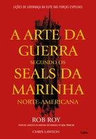 A Arte da Guerra Segundo os Seals da Marinha Norte - Americana - Rob Roy, Chris Lawson