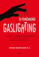 O Fenômeno Gaslighting - Stephanie Sarkis