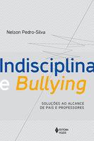 Indisciplina e Bullying: Soluções ao alcance de pais e professores