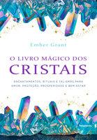 O Livro Mágico dos Cristais - Ember Grant