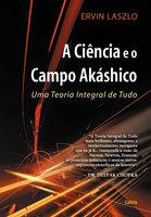 A Ciência e o Campo Akáshico - Ervin Laszlo