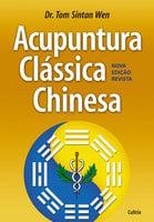 Acupuntura Clássica Chinesa - Tom Sintam Wen