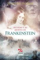As vidas e as mortes de Frankenstein - Jeanette Rozsas