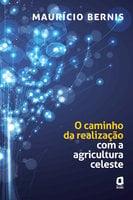 O caminho da realização com a agricultura celeste - Maurício Bernis