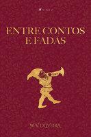 Entre contos e fadas - W. V. Oliveira