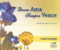 Quem ama sempre vence - Luzia Santiago